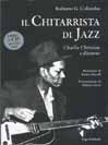 Roberto G. Colombo IL CHITARRISTA DI JAZZ. CHARLIE CHRISTIAN